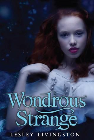 Review: Wondrous Strange by Lesley Livingston