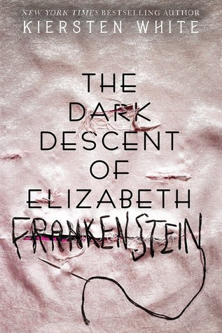 [Horror October] Review: The Dark Descent of Elizabeth Frankenstein by Kiersten White