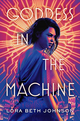ARC Review: Goddess in the Machine by Lora Beth Johnson