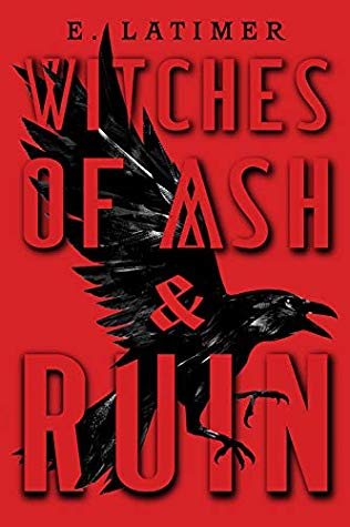 ARC Review: Witches of Ash & Ruin by E. Latimer